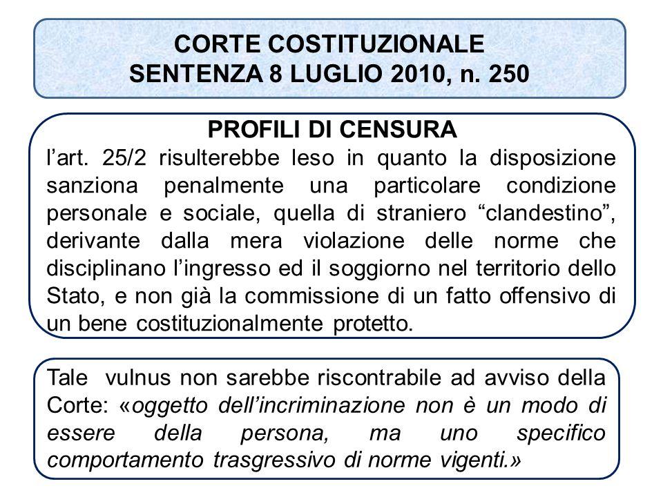 PROFILI DI CENSURA l'art. 25/2 risulterebbe leso in quanto la disposizione sanziona penalmente una particolare condizione personale e sociale, quella