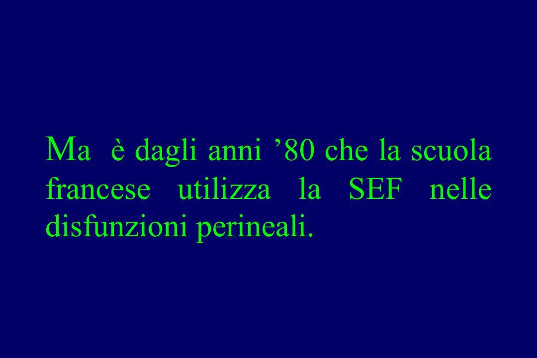 M a è dagli anni '80 che la scuola francese utilizza la SEF nelle disfunzioni perineali.