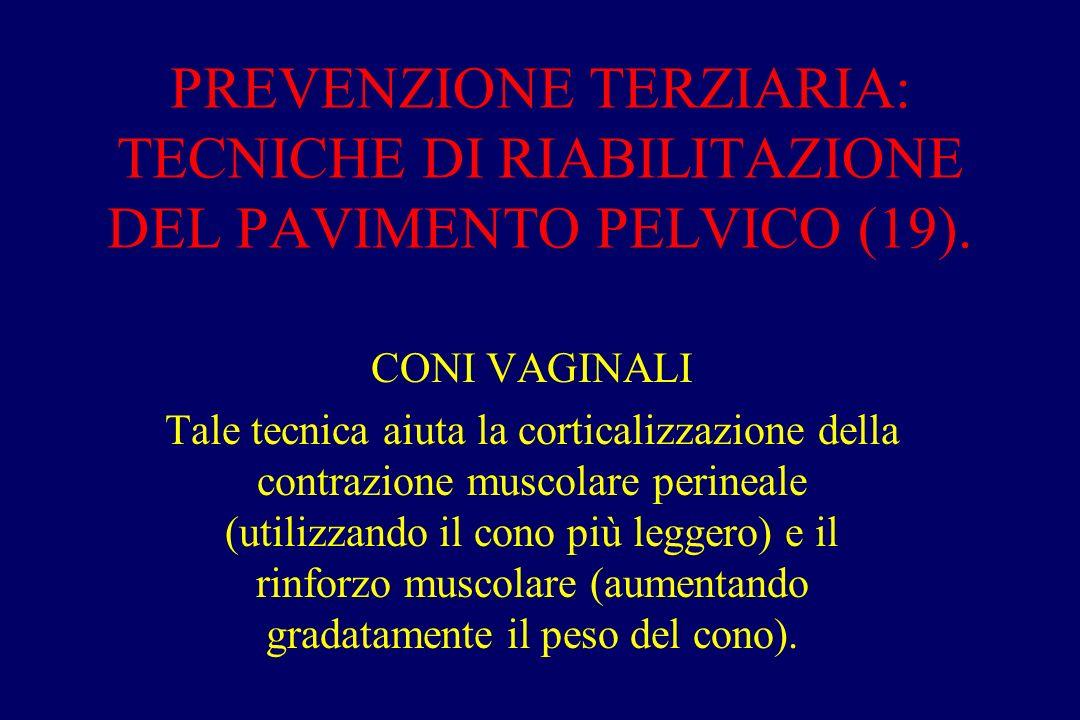 PREVENZIONE TERZIARIA: TECNICHE DI RIABILITAZIONE DEL PAVIMENTO PELVICO (19). CONI VAGINALI Tale tecnica aiuta la corticalizzazione della contrazione