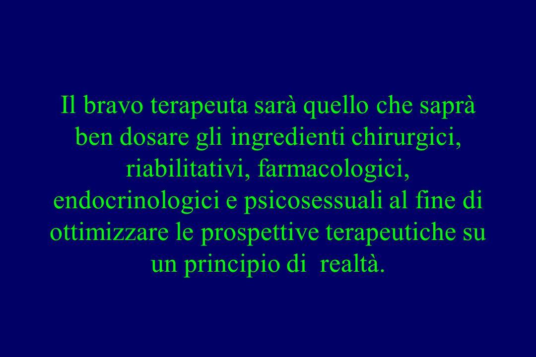 Il bravo terapeuta sarà quello che saprà ben dosare gli ingredienti chirurgici, riabilitativi, farmacologici, endocrinologici e psicosessuali al fine