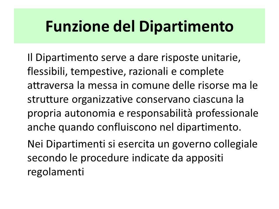 Funzione del Dipartimento Il Dipartimento serve a dare risposte unitarie, flessibili, tempestive, razionali e complete attraversa la messa in comune d