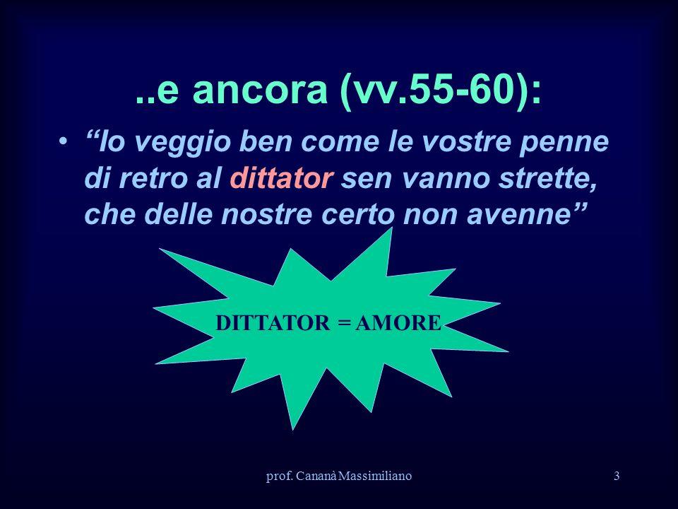 """prof. Cananà Massimiliano3..e ancora (vv.55-60): """"Io veggio ben come le vostre penne di retro al dittator sen vanno strette, che delle nostre certo no"""