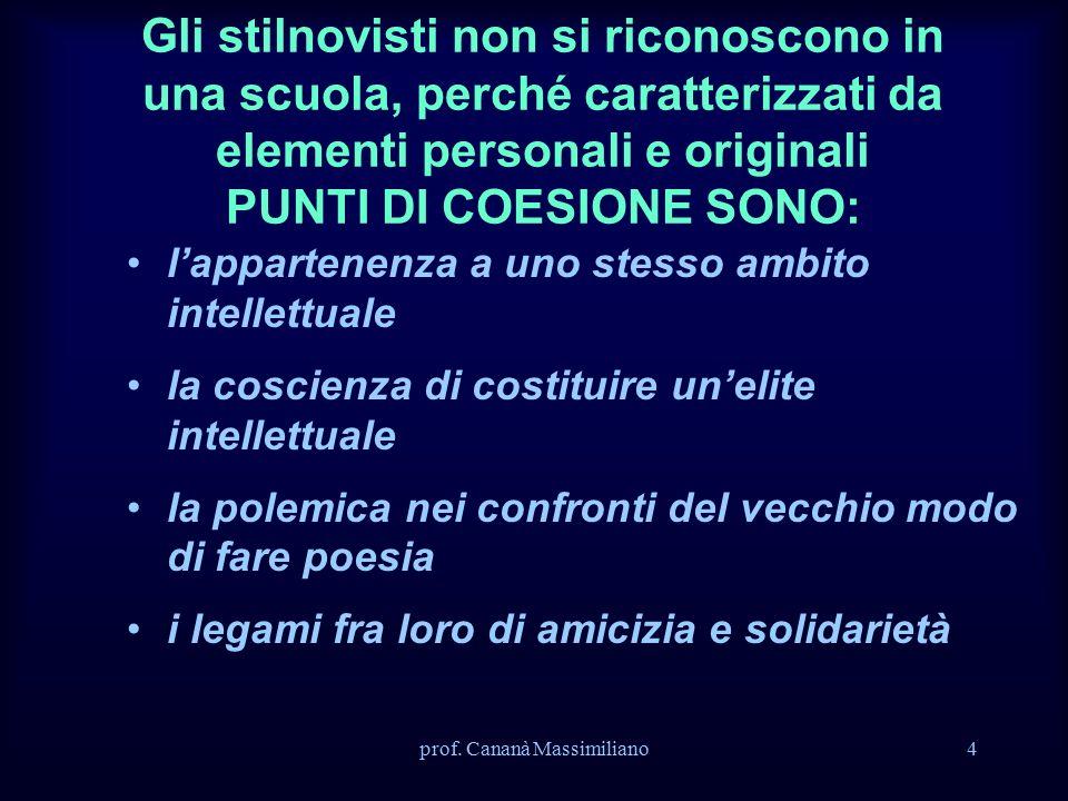 prof. Cananà Massimiliano4 Gli stilnovisti non si riconoscono in una scuola, perché caratterizzati da elementi personali e originali PUNTI DI COESIONE