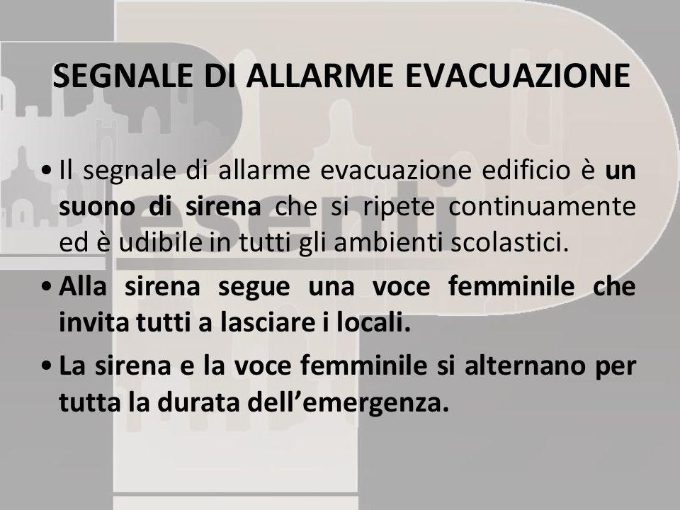 Il segnale di allarme evacuazione edificio è un suono di sirena che si ripete continuamente ed è udibile in tutti gli ambienti scolastici.