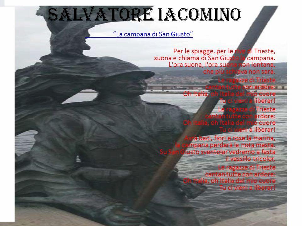 """SALVATORE IACOMINO """"La campana di San Giusto"""" Per le spiagge, per le rive di Trieste, suona e chiama di San Giusto la campana. L'ora suona, l'ora suon"""