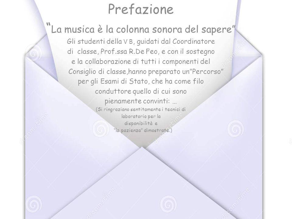 """Prefazione """" La musica è la colonna sonora del sapere"""" Gli studenti della V B, guidati dal Coordinatore di classe, Prof.ssa R.De Feo, e con il sostegn"""