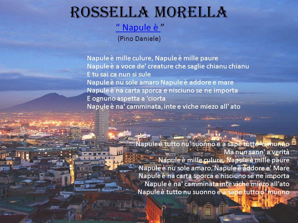 """Rossella morella """" Napule è """""""" Napule è (Pino Daniele) Napule è mille culure, Napule è mille paure Napule è a voce de' creature che saglie chianu chia"""