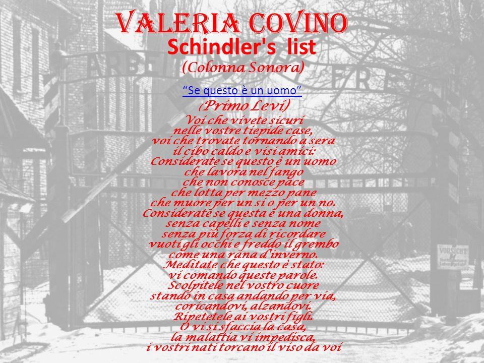 """Valeria Covino Schindler's list (Colonna Sonora) """"Se questo è un uomo"""" ( Primo Levi) Voi che vivete sicuri nelle vostre tiepide case, voi che trovate"""