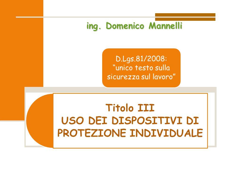 Titolo III USO DEI DISPOSITIVI DI PROTEZIONE INDIVIDUALE D.Lgs.81/2008: unico testo sulla sicurezza sul lavoro ing.