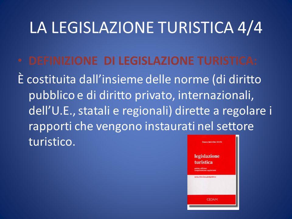 LA LEGISLAZIONE TURISTICA 4/4 DEFINIZIONE DI LEGISLAZIONE TURISTICA: È costituita dall'insieme delle norme (di diritto pubblico e di diritto privato,
