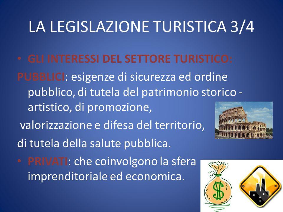 LA LEGISLAZIONE TURISTICA 3/4 GLI INTERESSI DEL SETTORE TURISTICO: PUBBLICI: esigenze di sicurezza ed ordine pubblico, di tutela del patrimonio storic