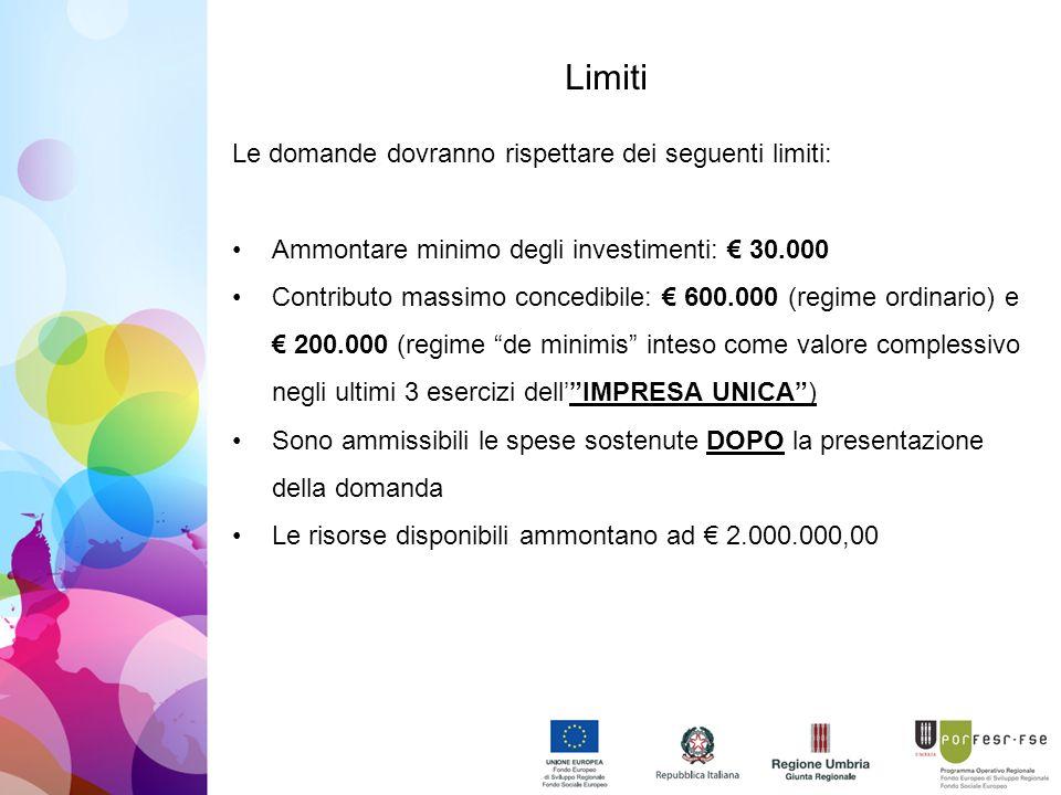 Limiti Le domande dovranno rispettare dei seguenti limiti: Ammontare minimo degli investimenti: € 30.000 Contributo massimo concedibile: € 600.000 (regime ordinario) e € 200.000 (regime de minimis inteso come valore complessivo negli ultimi 3 esercizi dell' IMPRESA UNICA ) Sono ammissibili le spese sostenute DOPO la presentazione della domanda Le risorse disponibili ammontano ad € 2.000.000,00