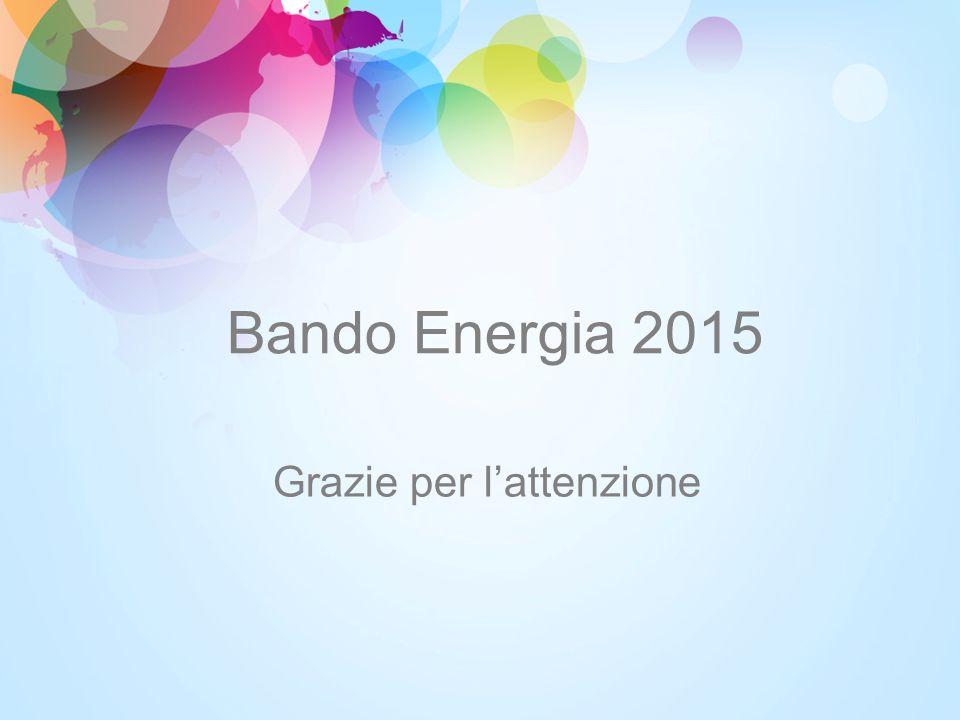 Bando Energia 2015 Grazie per l'attenzione