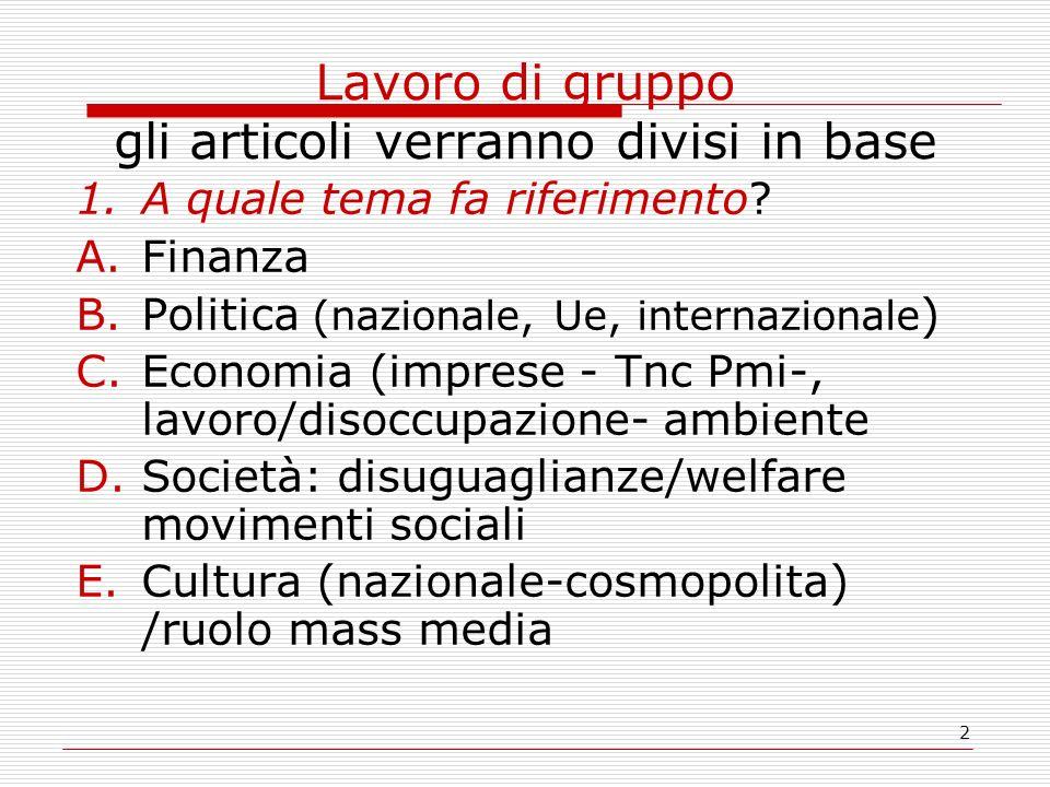 2 Lavoro di gruppo gli articoli verranno divisi in base 1.A quale tema fa riferimento? A.Finanza B.Politica (nazionale, Ue, internazionale ) C.Economi