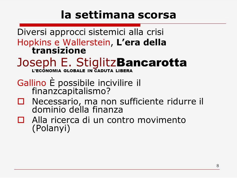 8 la settimana scorsa Diversi approcci sistemici alla crisi Hopkins e Wallerstein, L'era della transizione Joseph E. Stiglitz Bancarotta L'ECONOMIA GL
