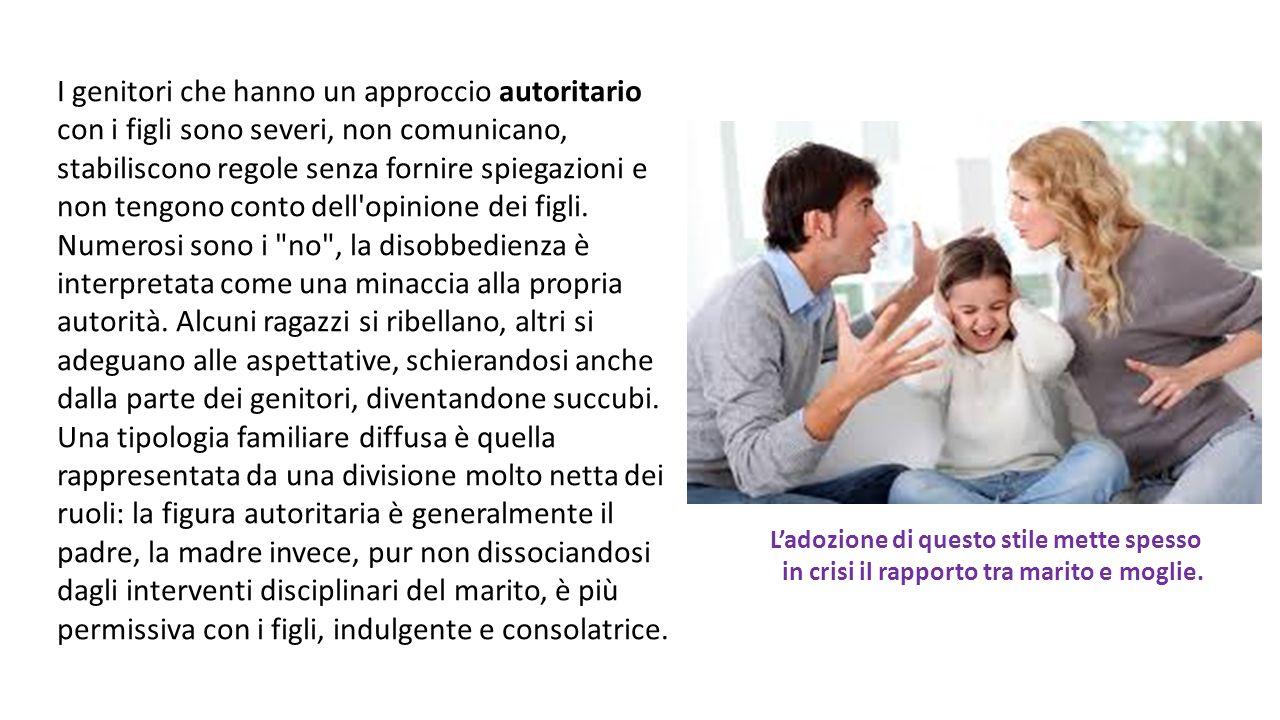 I genitori che hanno un approccio autoritario con i figli sono severi, non comunicano, stabiliscono regole senza fornire spiegazioni e non tengono con
