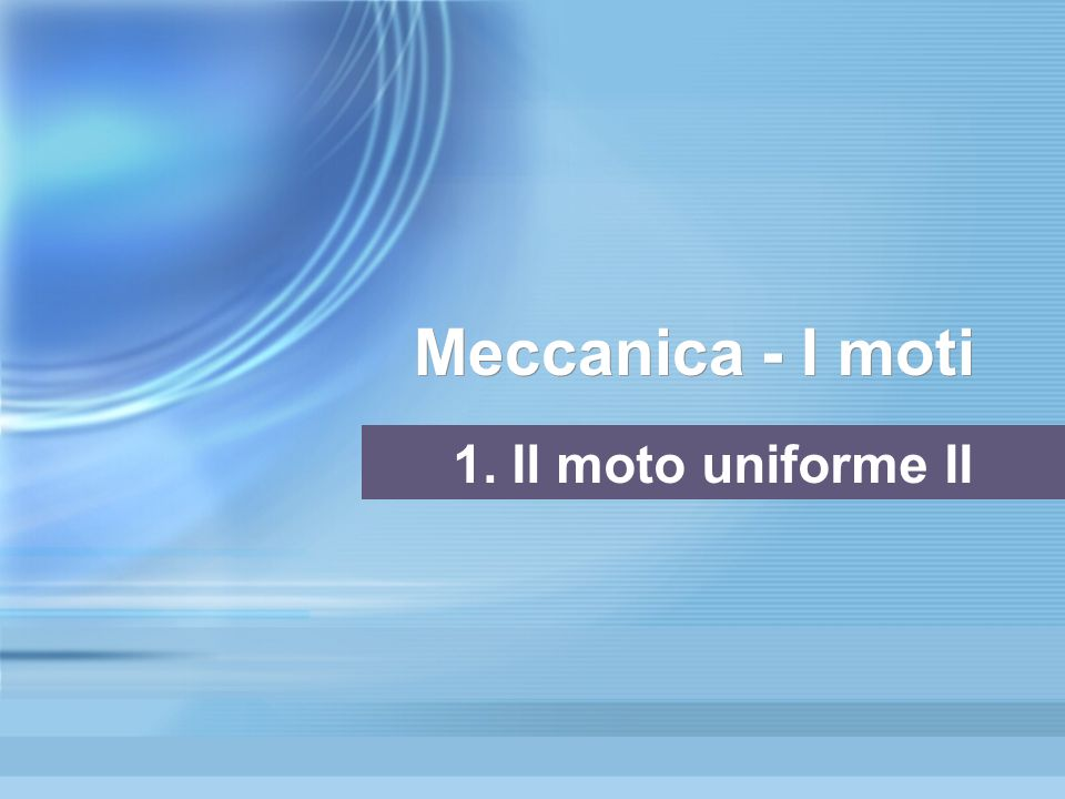 Meccanica - I moti 1. Il moto uniforme II