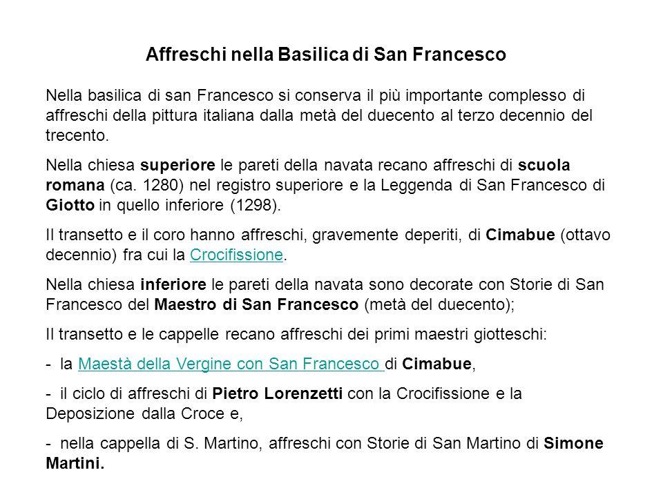 Affreschi nella Basilica di San Francesco Nella basilica di san Francesco si conserva il più importante complesso di affreschi della pittura italiana dalla metà del duecento al terzo decennio del trecento.
