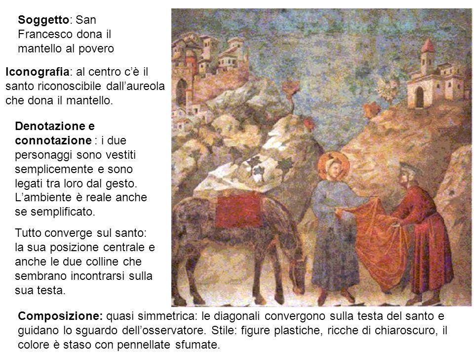 Soggetto: San Francesco dona il mantello al povero Iconografia: al centro c'è il santo riconoscibile dall'aureola che dona il mantello.