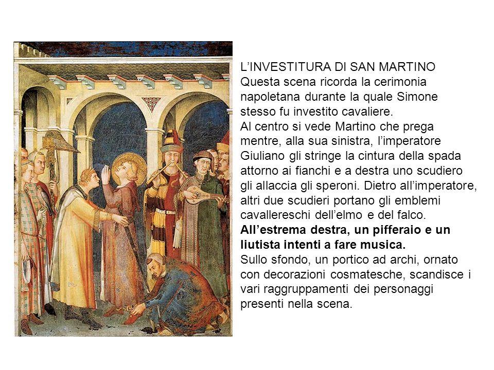 L'INVESTITURA DI SAN MARTINO Questa scena ricorda la cerimonia napoletana durante la quale Simone stesso fu investito cavaliere.