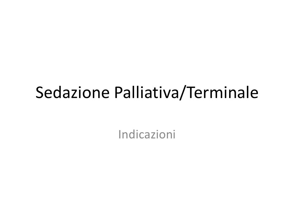 Sedazione Palliativa/Terminale Indicazioni