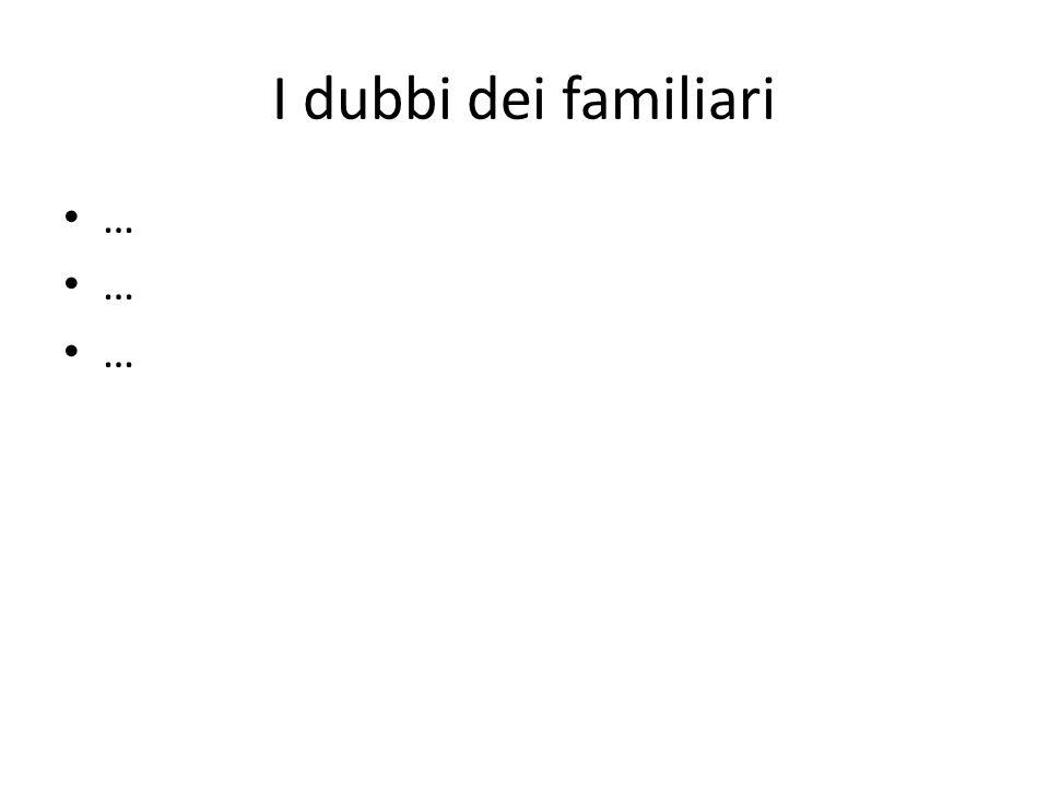 I dubbi dei familiari …