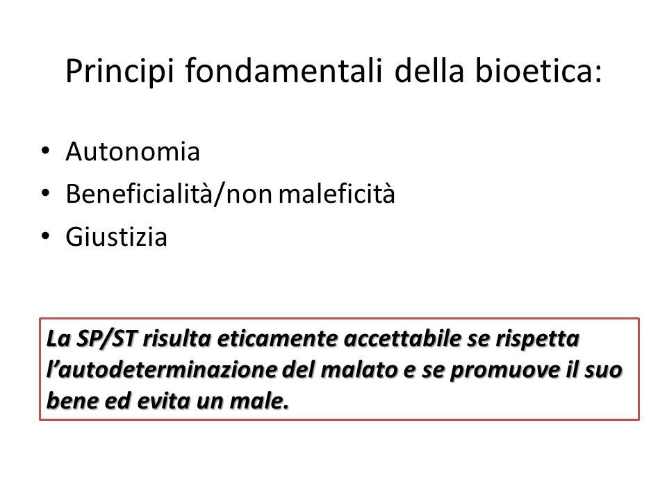 Principi fondamentali della bioetica: Autonomia Beneficialità/non maleficità Giustizia La SP/ST risulta eticamente accettabile se rispetta l'autodeter