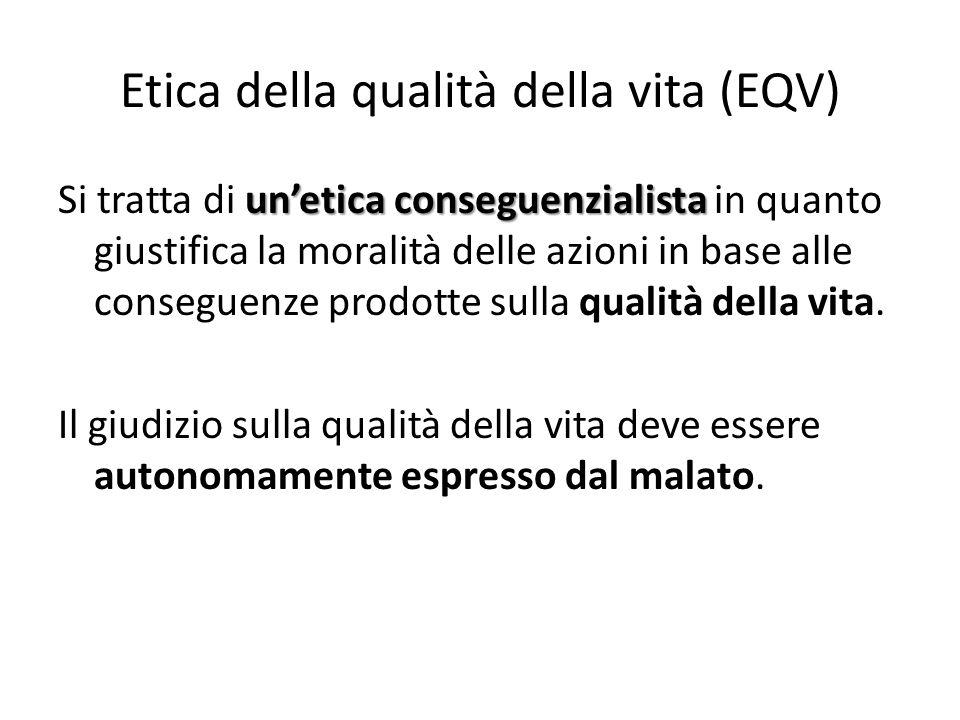 Etica della qualità della vita (EQV) un'etica conseguenzialista Si tratta di un'etica conseguenzialista in quanto giustifica la moralità delle azioni