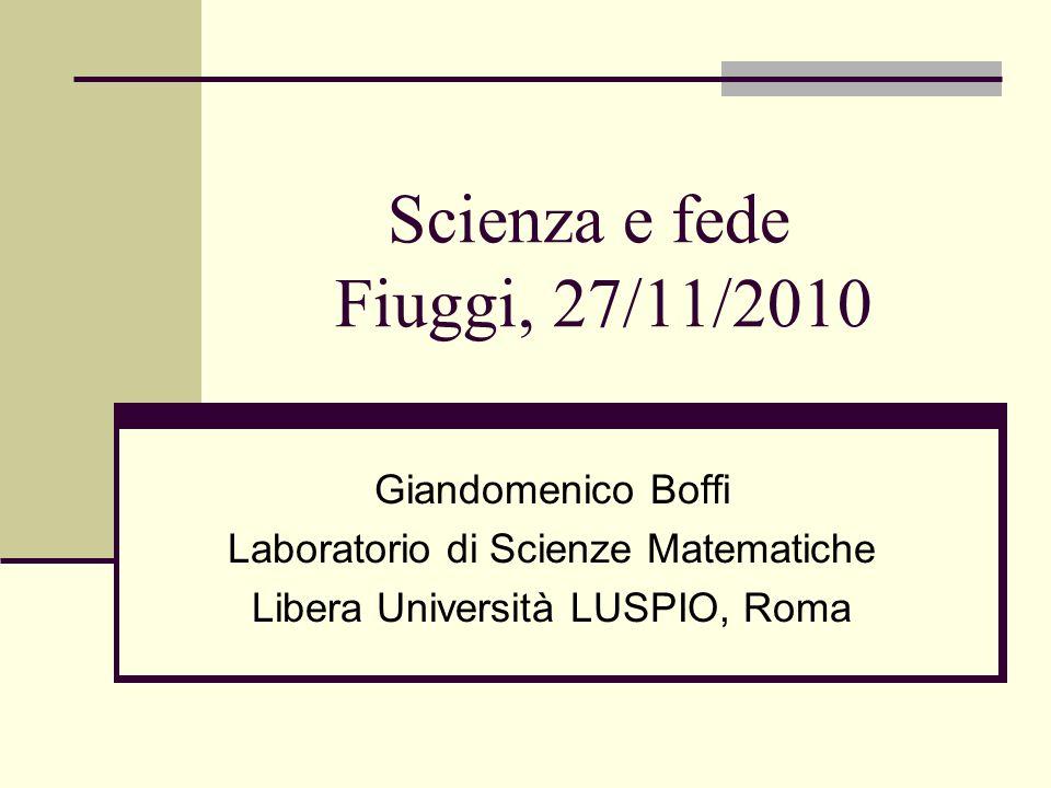 Scienza e fede Fiuggi, 27/11/2010 Giandomenico Boffi Laboratorio di Scienze Matematiche Libera Università LUSPIO, Roma