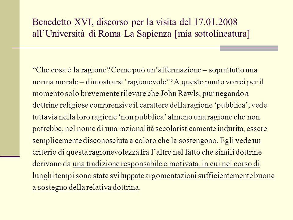 Benedetto XVI, discorso per la visita del 17.01.2008 all'Università di Roma La Sapienza [mia sottolineatura] Che cosa è la ragione.