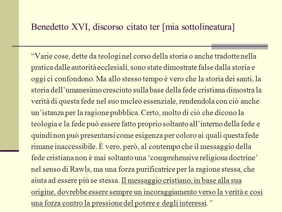 Benedetto XVI, discorso citato ter [mia sottolineatura] Varie cose, dette da teologi nel corso della storia o anche tradotte nella pratica dalle autorità ecclesiali, sono state dimostrate false dalla storia e oggi ci confondono.