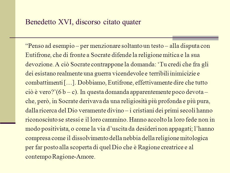 Benedetto XVI, discorso citato quater Penso ad esempio – per menzionare soltanto un testo – alla disputa con Eutifrone, che di fronte a Socrate difende la religione mitica e la sua devozione.