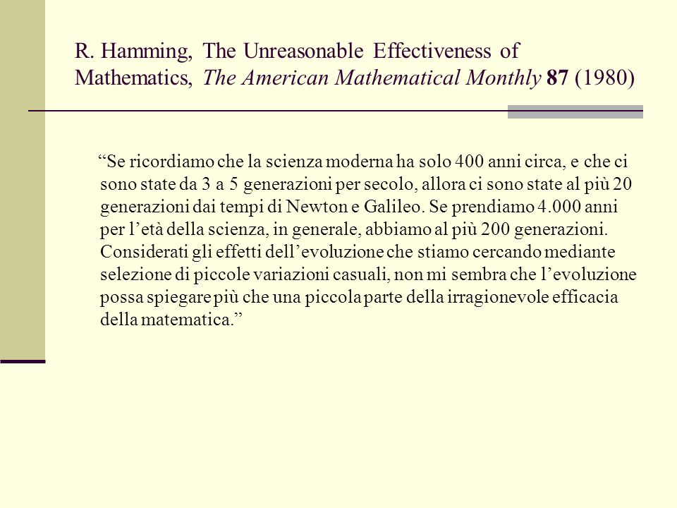 "R. Hamming, The Unreasonable Effectiveness of Mathematics, The American Mathematical Monthly 87 (1980) ""Se ricordiamo che la scienza moderna ha solo 4"