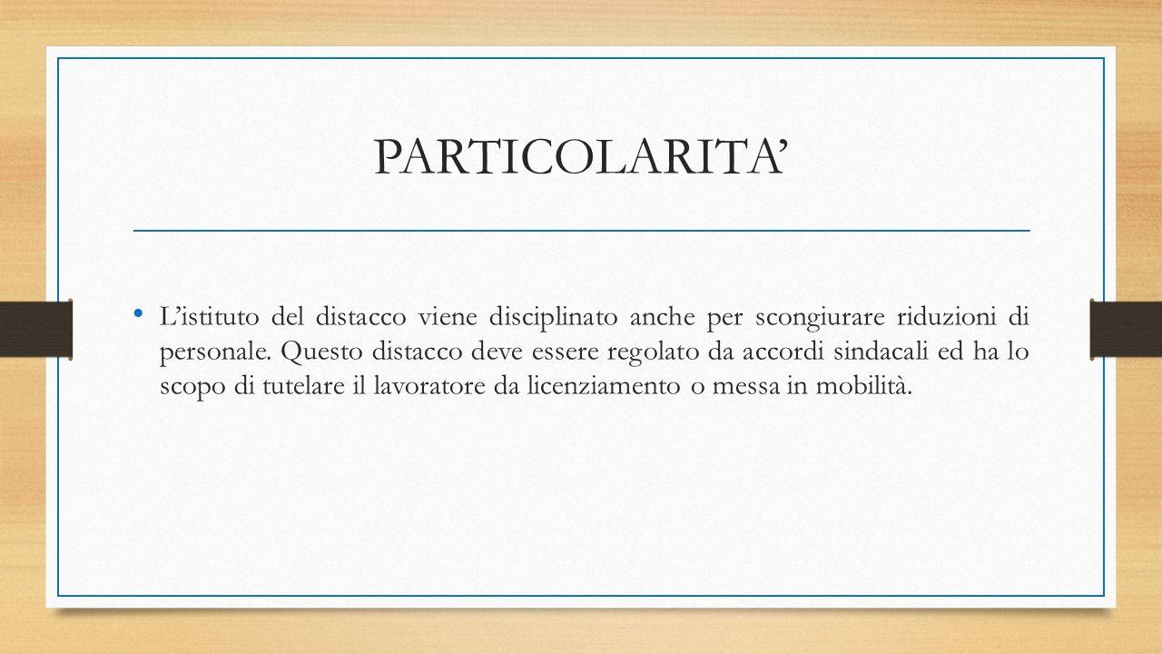 PARTICOLARITA' L'istituto del distacco viene disciplinato anche per scongiurare riduzioni di personale.