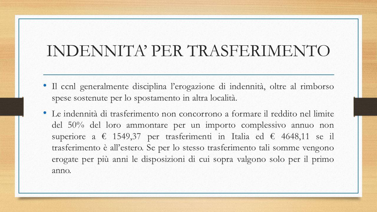 INDENNITA' PER TRASFERIMENTO Il ccnl generalmente disciplina l'erogazione di indennità, oltre al rimborso spese sostenute per lo spostamento in altra località.