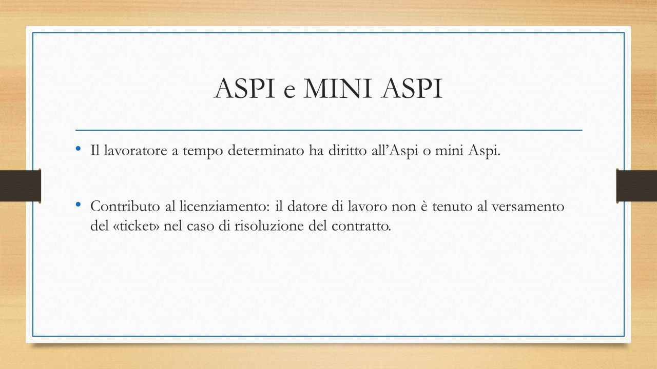 ASPI e MINI ASPI Il lavoratore a tempo determinato ha diritto all'Aspi o mini Aspi. Contributo al licenziamento: il datore di lavoro non è tenuto al v