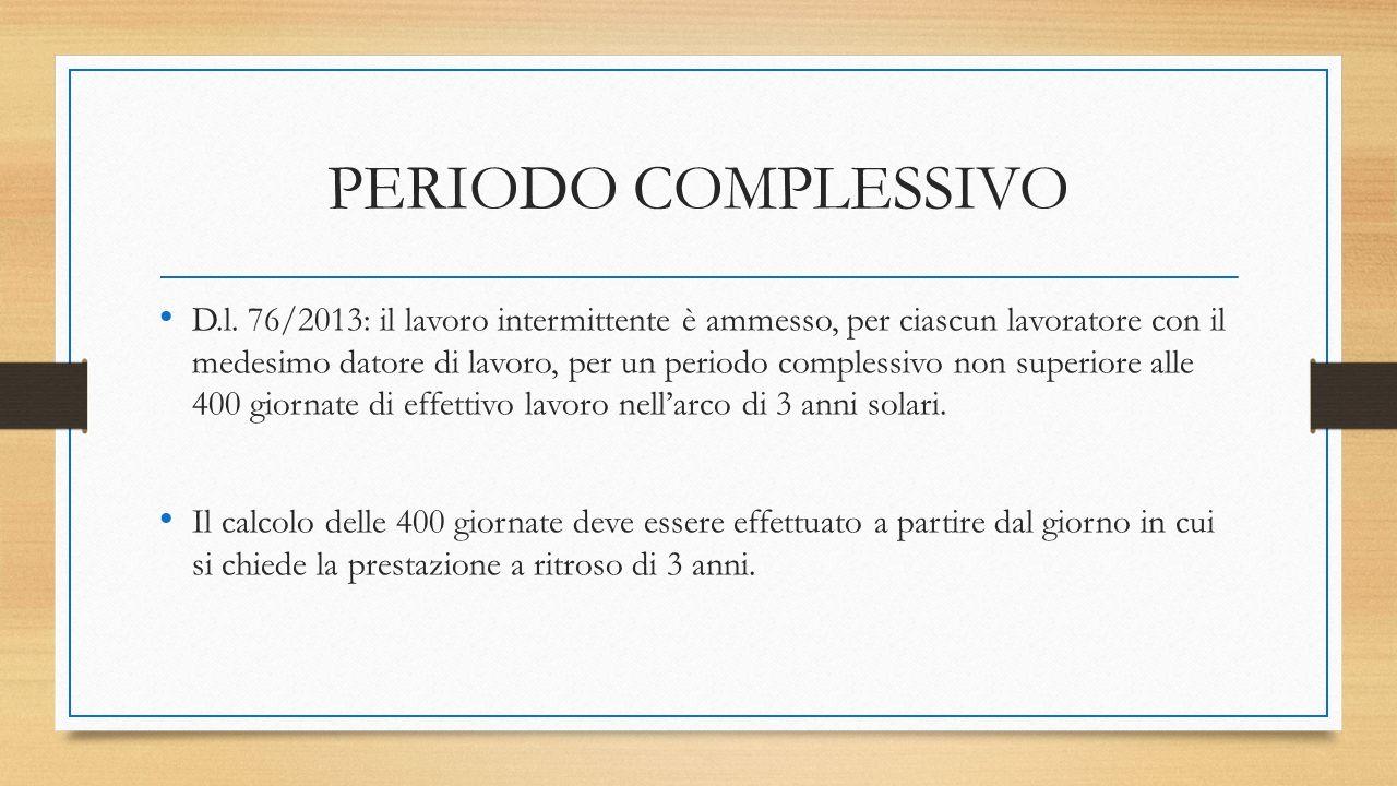 PERIODO COMPLESSIVO D.l. 76/2013: il lavoro intermittente è ammesso, per ciascun lavoratore con il medesimo datore di lavoro, per un periodo complessi