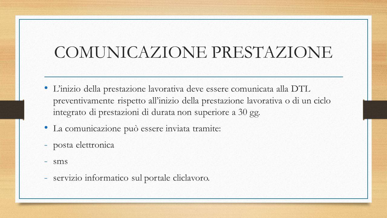 COMUNICAZIONE PRESTAZIONE L'inizio della prestazione lavorativa deve essere comunicata alla DTL preventivamente rispetto all'inizio della prestazione lavorativa o di un ciclo integrato di prestazioni di durata non superiore a 30 gg.