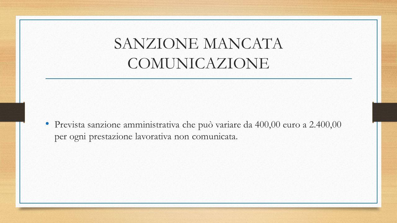 SANZIONE MANCATA COMUNICAZIONE Prevista sanzione amministrativa che può variare da 400,00 euro a 2.400,00 per ogni prestazione lavorativa non comunicata.