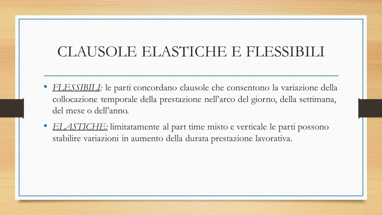 CLAUSOLE ELASTICHE E FLESSIBILI FLESSIBILI: le parti concordano clausole che consentono la variazione della collocazione temporale della prestazione nell'arco del giorno, della settimana, del mese o dell'anno.