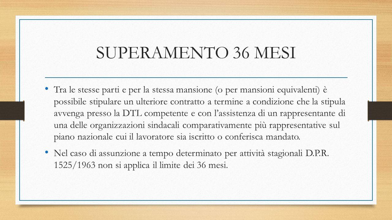 SUPERAMENTO 36 MESI Tra le stesse parti e per la stessa mansione (o per mansioni equivalenti) è possibile stipulare un ulteriore contratto a termine a