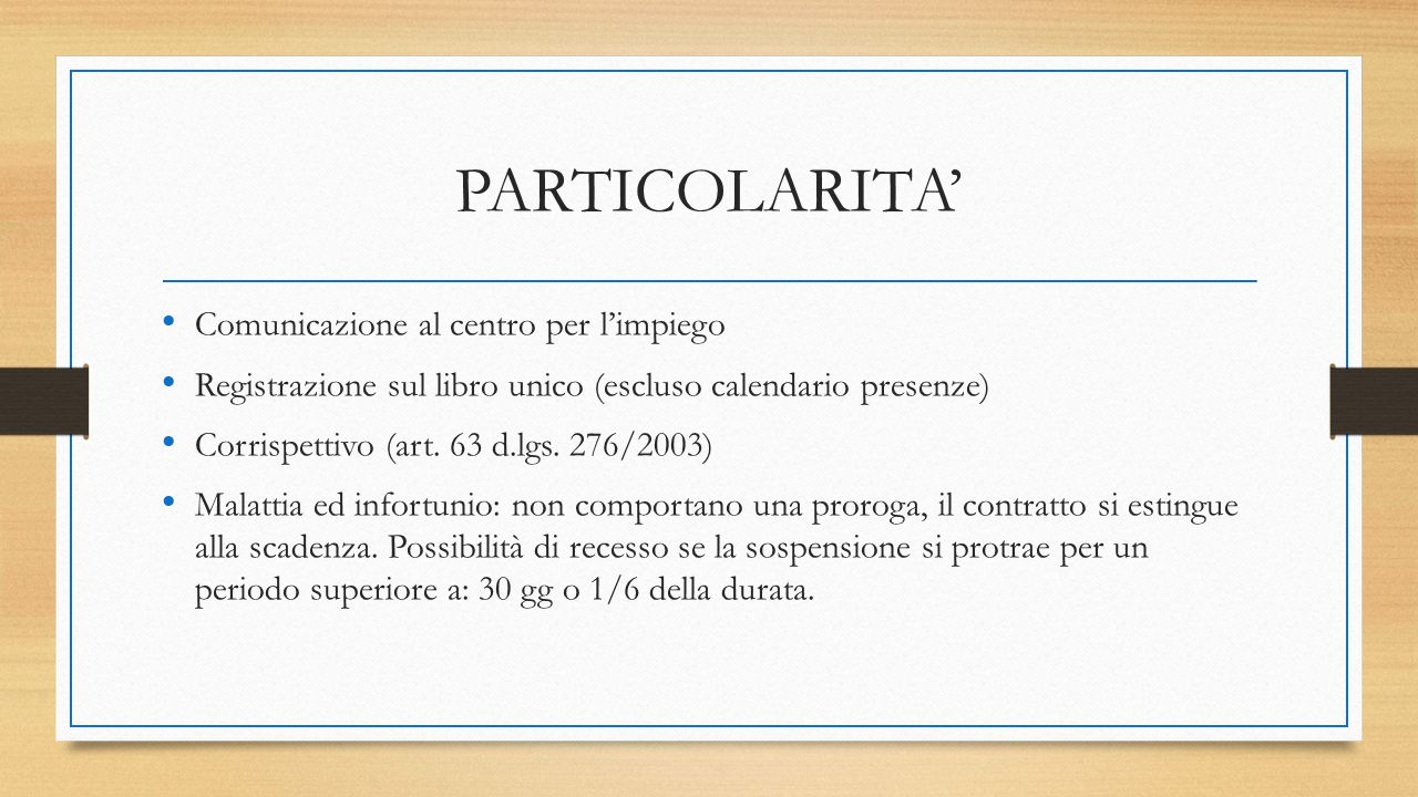 PARTICOLARITA' Comunicazione al centro per l'impiego Registrazione sul libro unico (escluso calendario presenze) Corrispettivo (art. 63 d.lgs. 276/200