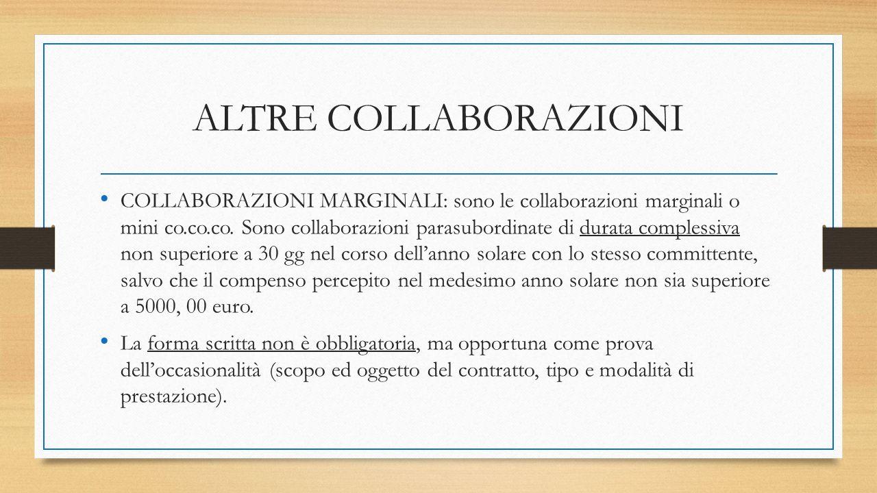 ALTRE COLLABORAZIONI COLLABORAZIONI MARGINALI: sono le collaborazioni marginali o mini co.co.co. Sono collaborazioni parasubordinate di durata comples