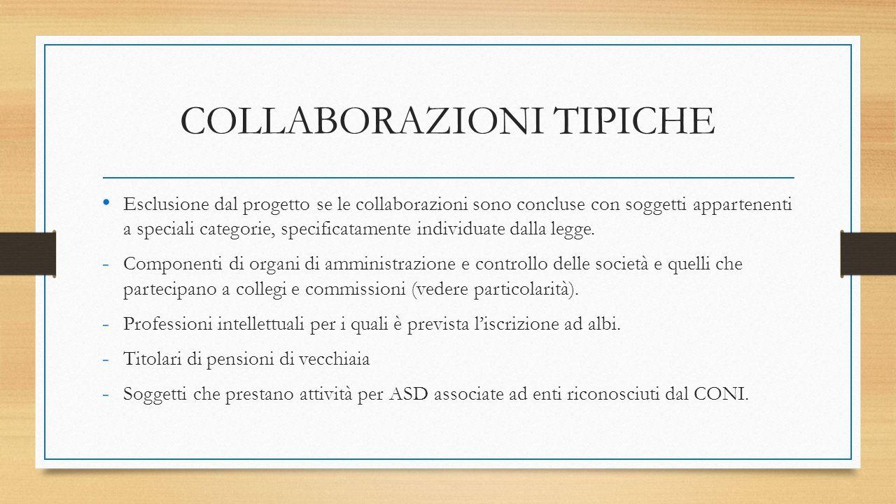 COLLABORAZIONI TIPICHE Esclusione dal progetto se le collaborazioni sono concluse con soggetti appartenenti a speciali categorie, specificatamente individuate dalla legge.