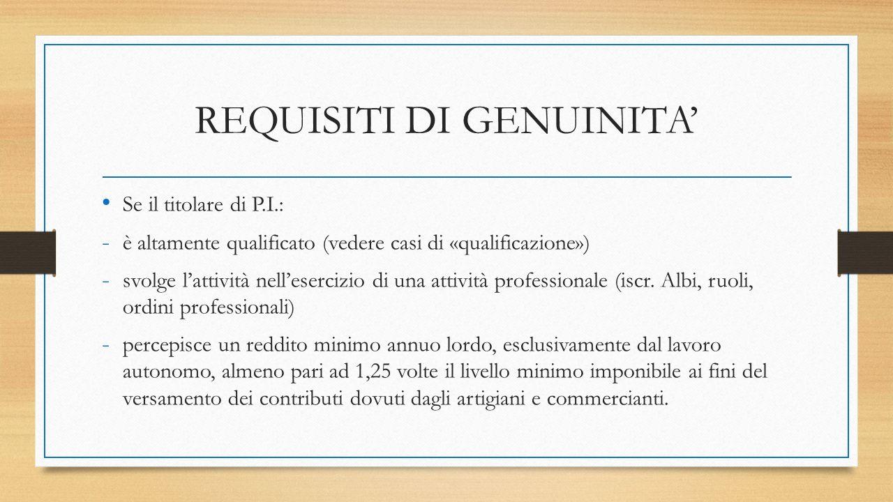 REQUISITI DI GENUINITA' Se il titolare di P.I.: - è altamente qualificato (vedere casi di «qualificazione») - svolge l'attività nell'esercizio di una attività professionale (iscr.