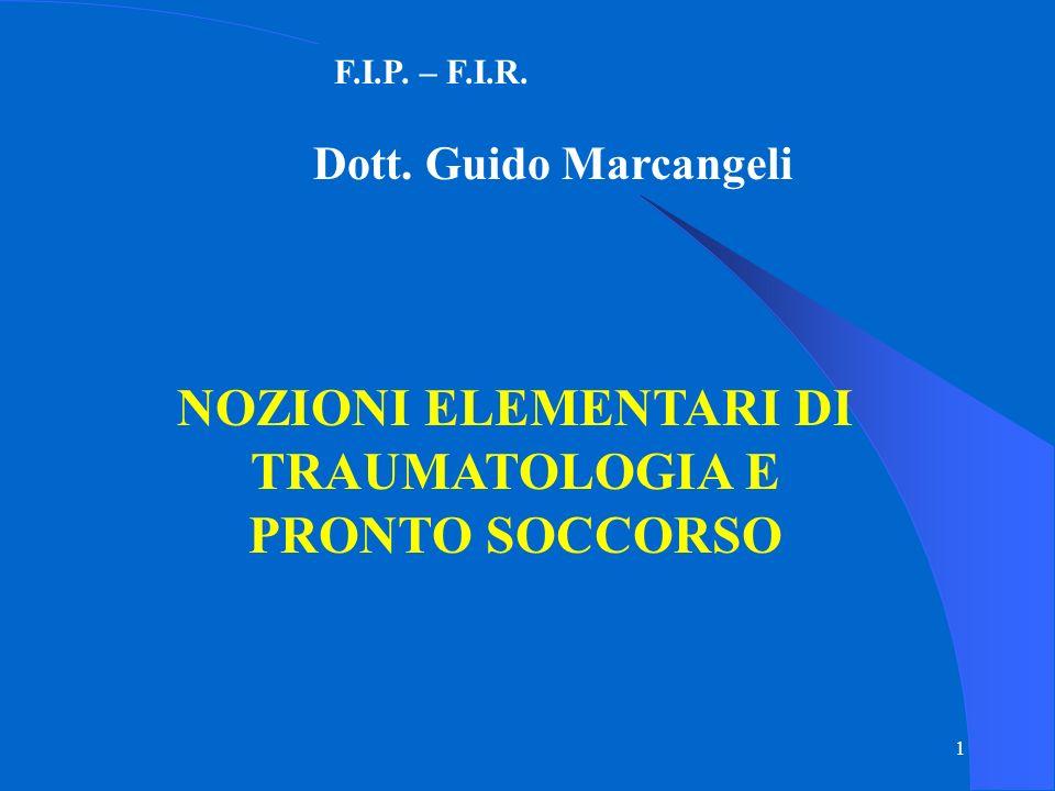 1 NOZIONI ELEMENTARI DI TRAUMATOLOGIA E PRONTO SOCCORSO F.I.P. – F.I.R. Dott. Guido Marcangeli