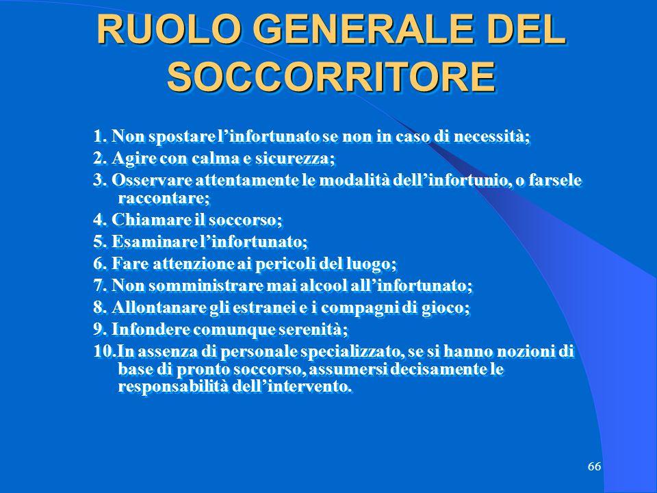 66 RUOLO GENERALE DEL SOCCORRITORE 1.Non spostare l'infortunato se non in caso di necessità; 2.