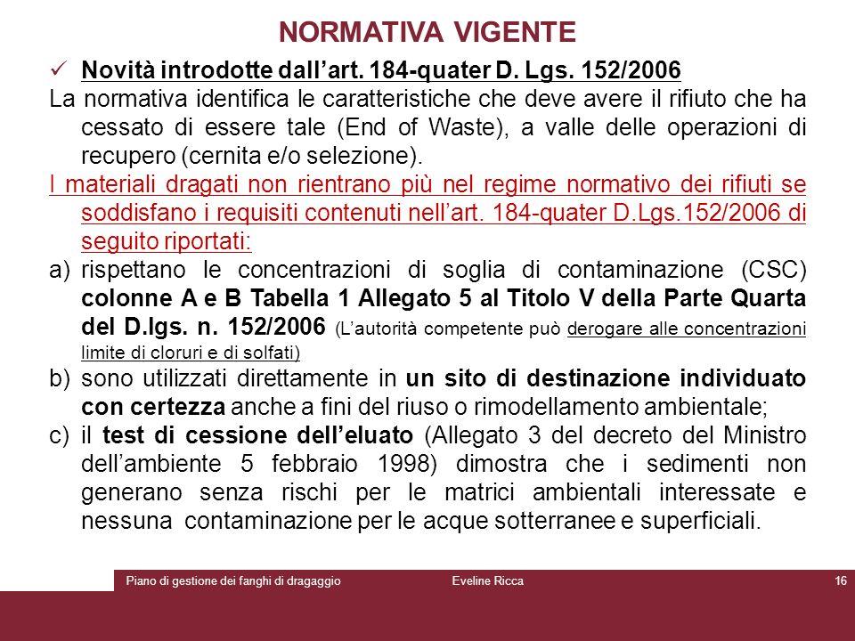 Piano di gestione dei fanghi di dragaggioEveline Ricca16 NORMATIVA VIGENTE Novità introdotte dall'art. 184-quater D. Lgs. 152/2006 La normativa identi