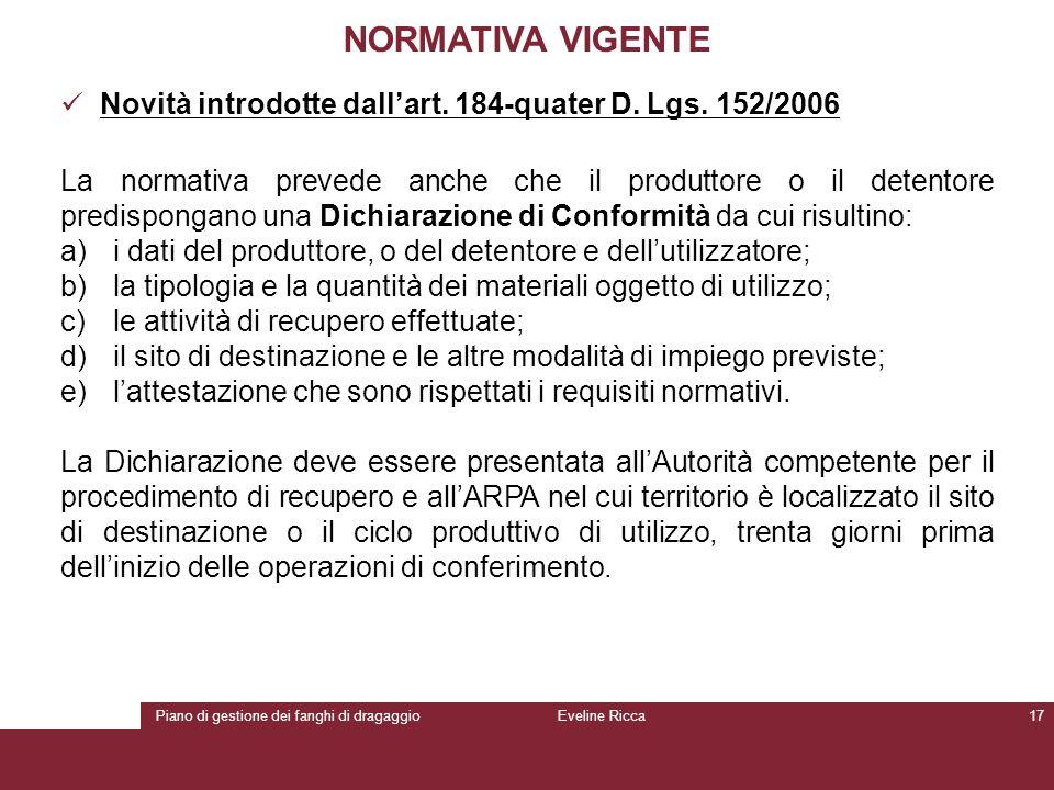 Piano di gestione dei fanghi di dragaggioEveline Ricca17 NORMATIVA VIGENTE Novità introdotte dall'art. 184-quater D. Lgs. 152/2006 La normativa preved