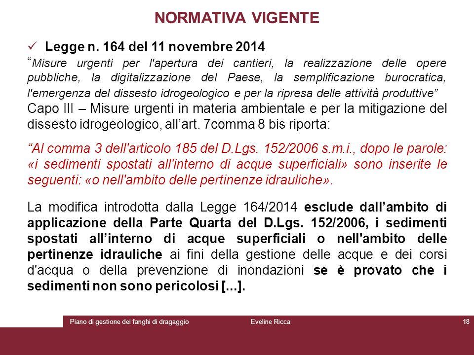 """Piano di gestione dei fanghi di dragaggioEveline Ricca18 NORMATIVA VIGENTE Legge n. 164 del 11 novembre 2014 """" Misure urgenti per l'apertura dei canti"""